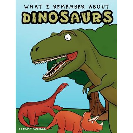 What I Remember about Dinosaurs by