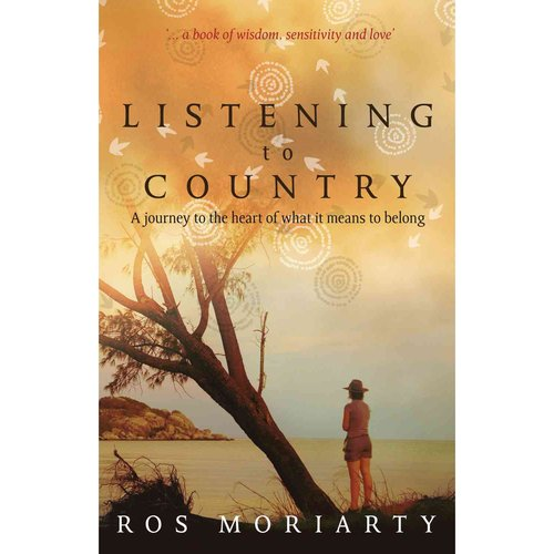 Listening to Country: A Journey to the Heart of What Is Means to Belong