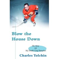 Blow the House Down : The Story of My Double Lung Transplant