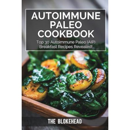 Autoimmune Paleo Cookbook : Top 30 Autoimmune Paleo (Aip) Breakfast Recipes