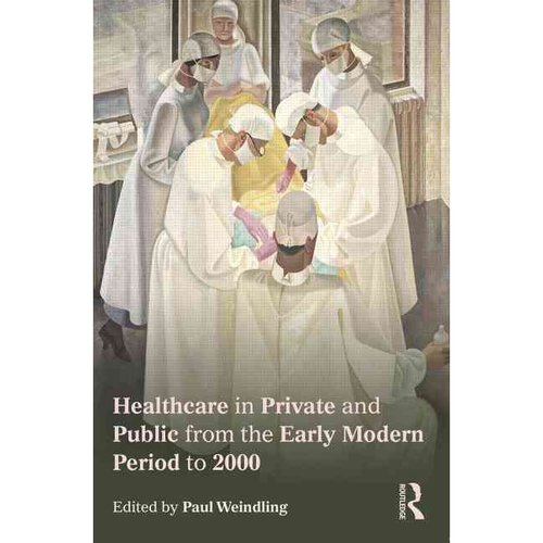 Healthcare in Private and Public from the Early Modern Period to 2000