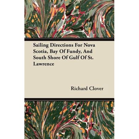 Sailing Directions For Nova Scotia, Bay Of Fundy, And South Shore Of Gulf Of St. Lawrence - eBook