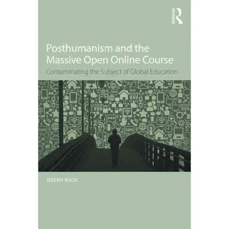 Posthumanism And The Massive Open Online Course  Contaminating The Subject Of Global Education