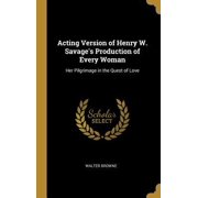 Acting Version of Henry W. Savage's Production of Every Woman: Her Pilgrimage in the Quest of Love Hardcover