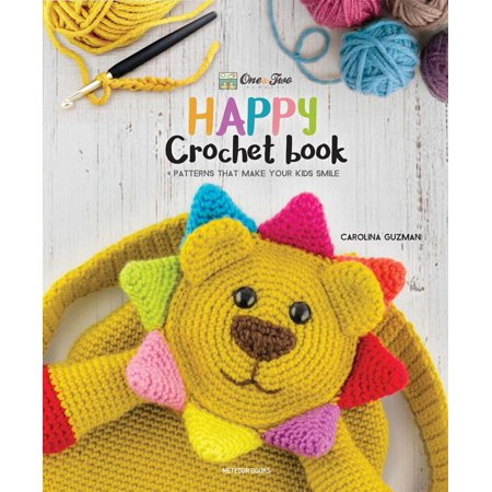 (One and Two Company's Happy Crochet Book : Patterns That Make Your Kids Smile)