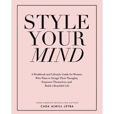 Style Your Mind : A Workbook and Lifestyle Guide for Women Who Want to Design Their Thoughts, Empower Themselves, and Build a Beautiful (Golden Thoughts Design)