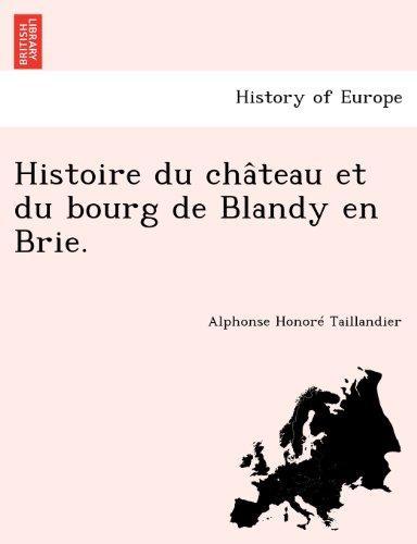 Histoire Du Cha Teau Et Du Bourg de Blandy En Brie. by