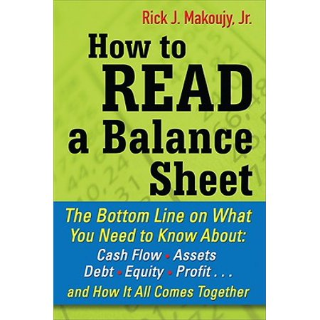 How to Read a Balance Sheet: The Bottom Line on What You Need to Know about Cash Flow, Assets, Debt, Equity, Profit...and How It All Comes