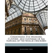 Cosmorama: The Manners, Customs, and Costumes of All Nations of the World Described