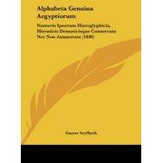 Alphabeta Genuina Aegyptiorum : Numeris Ipsorum Hieroglyphicis, Hieraticis Demoticisque Conservata NEC Non Asianorum (1840)