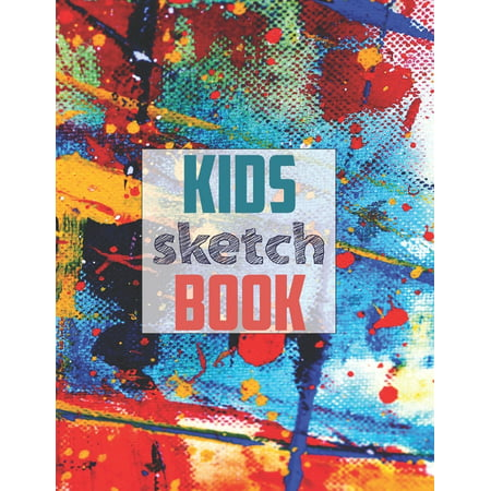 Drawing Pad for Kids : Childrens Sketch Book for Drawing Practice ( Best Gifts for Age 4, 5, 6, 7, 8, 9, 10, 11, and 12 Year Old Boys and Girls - Great Art Gift, Top Boy Toys and Books ) (Paperback)