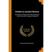 Studies in Ancient History: Comprising a Reprint of Primitive Marriage ... by the Late John Ferguson McLennan Paperback