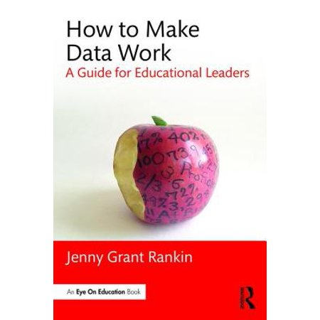 How to Make Data Work : A Guide for Educational Leaders