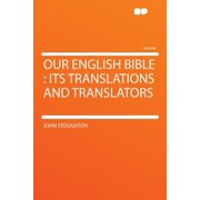 Our English Bible : Its Translations and Translators