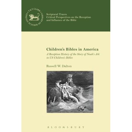 Children's Bibles in America : A Reception History of the Story of Noah's Ark in Us Children's Bibles (Scary Children's Stories For Halloween)