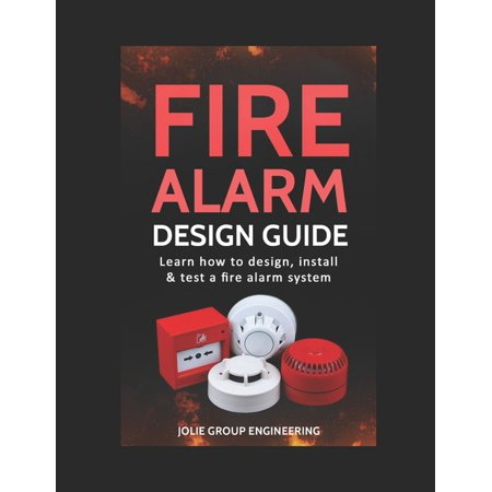 Fire Alarm Design Guide : Learn how to Design, Install and Test a Fire Alarm System (Paperback)