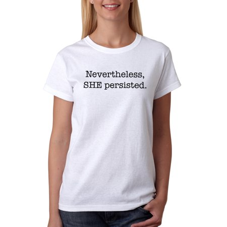 Tee Bangers Nervertheless She Persisted Womens White T Shirt New Sizes S 2Xl