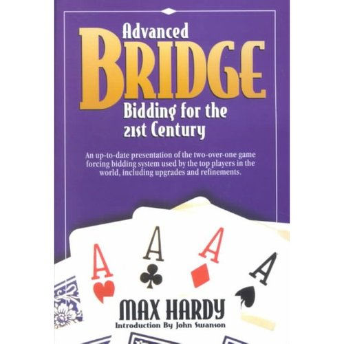 Advanced Bridge Bidding for the 21st Century: An Up-To-Date Presentation of the Two-Over-One Game Forcing Bidding System Used by the Top Players in the World, Including Upgrades and Refinements.