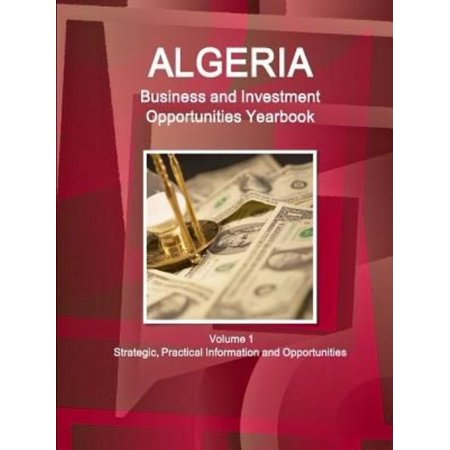 Algeria Business And Investment Opportunities Yearbook Volume 1 Strategic  Practical Information And Opportunities
