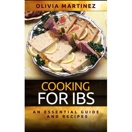 Cooking For IBS - An Essential Guide and Recipes -