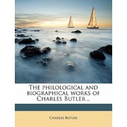 The Philological and Biographical Works of Charles Butler .. Volume 1