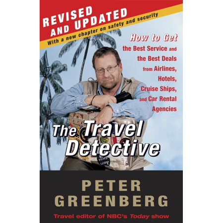 The Travel Detective : How to Get the Best Service and the Best Deals from Airlines, Hotels, Cruise Ships, and Car Rental