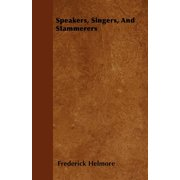Speakers, Singers, and Stammerers