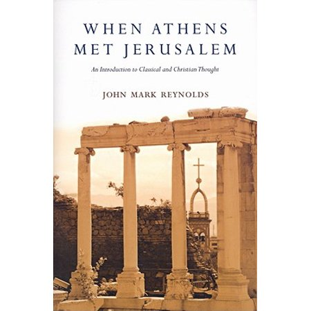 When Athens Met Jerusalem : An Introduction to Classical and Christian (Graham Priest An Introduction To Non Classical Logic)