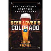 Beer Lover's Colorado : Best Breweries, Brewpubs and Beer Bars