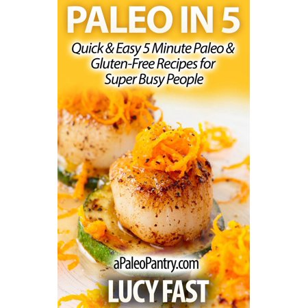 Paleo in 5: Quick & Easy 5 Minute Paleo & Gluten-Free Recipes for Super Busy People - - Super Quick And Easy Halloween Costumes