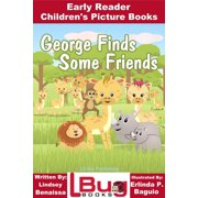 George Finds Some Friends: Early Reader - Children's Picture Books - eBook