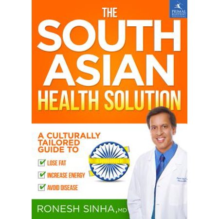 The South Asian Health Solution : A Culturally Tailored Guide to Lose Fat, Increase Energy and Avoid (Foods To Avoid While Losing Belly Fat)