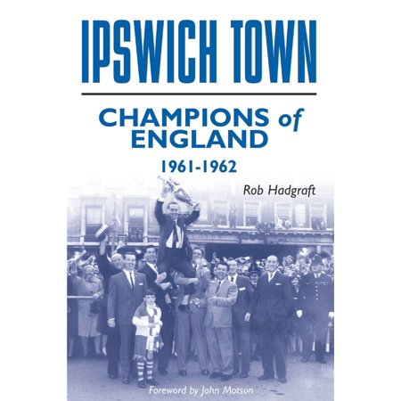 Ipswich Town: Champions of England 1961-62 -