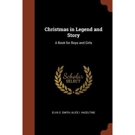Christmas in Legend and Story : A Book for Boys and Girls](Boy To Girl Halloween Story)