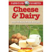 Cheese & Dairy: Farmstand Favorites : Over 75 Farm Fresh Recipes