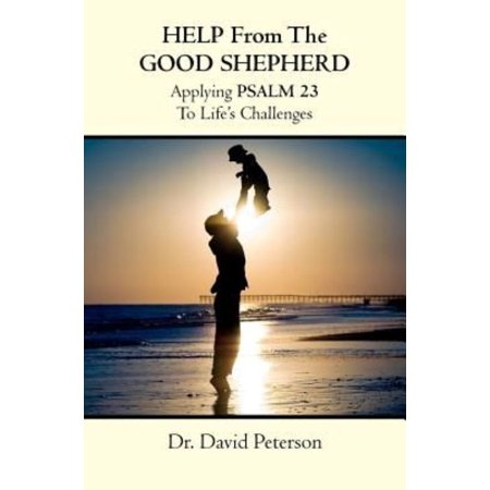 Help From The Good Shepherd  Applying Psalm 23 To Lifes Challenges