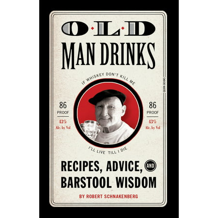 Old Man Drinks : Recipes, Advice, and Barstool Wisdom