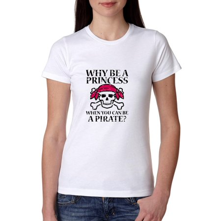 Why Be A Princes? When You Can Be a Pirate! Women's Cotton T-Shirt (Woman Pirate Shirt)