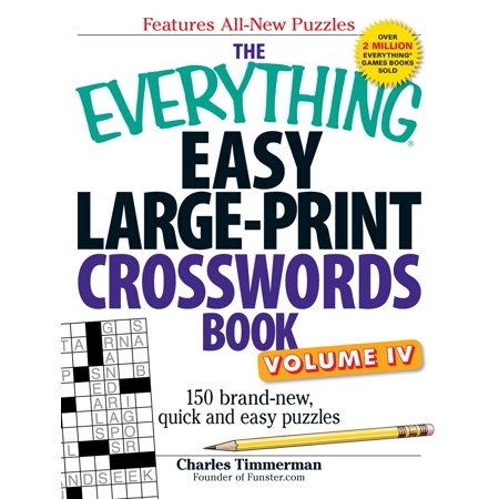 The Everything Easy Large-Print Crosswords Book, Volume IV : 150 brand-new, quick and easy puzzles for $<!---->