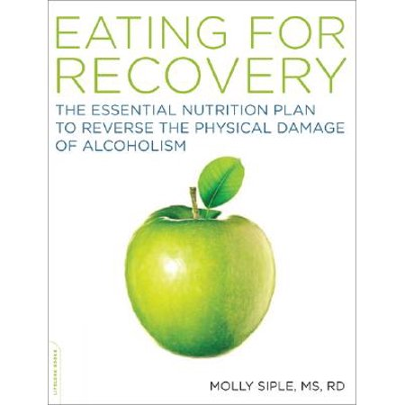 The Eating for Recovery : The Essential Nutrition Plan to Reverse the Physical Damage of