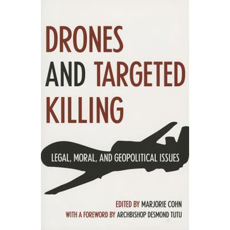 Drones and Targeted Killing : Legal, Moral, and Geopolitical Issues