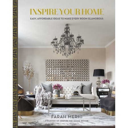 Inspire Your Home : Easy Affordable Ideas to Make Every Room Glamorous ()