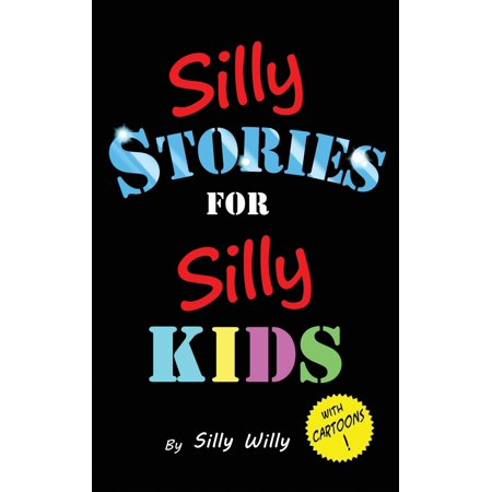 Silly Stories for Silly Kids : A Funny Short Story Collection for Children Ages