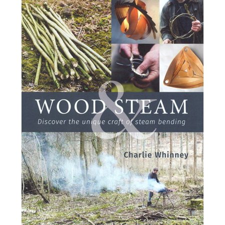 Wood & Steam : Steam-Bending Techniques to Make 16 Projects in