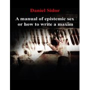 A Manual of Epistemic Sex Or How to Write a Maxim - eBook