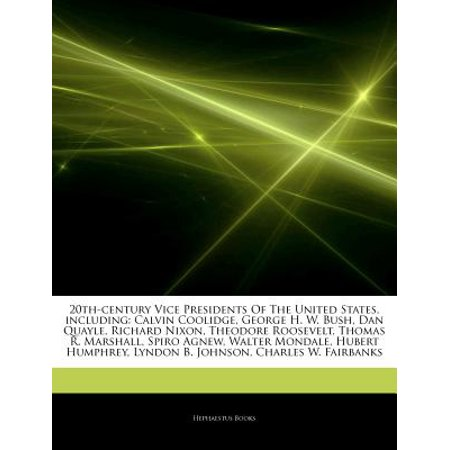 Articles on 20th-Century Vice Presidents of the United States, Including: Calvin Coolidge, George H. W. Bush,... by