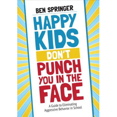 Happy Kids Don't Punch You in the Face : A Guide to Eliminating Aggressive Behavior in School (Behavior Punch Cards)