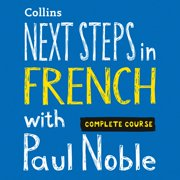 Next Steps in French with Paul Noble - Complete Course - Audiobook
