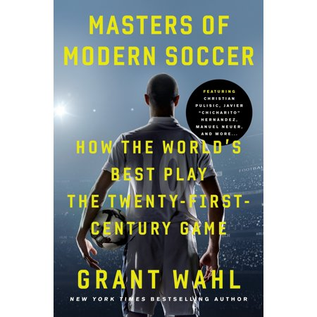 Masters of Modern Soccer : How the World's Best Play the Twenty-First-Century (Best Cards In Modern Masters 2019)