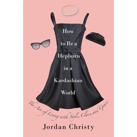 How to Be a Hepburn in a Kardashian World - eBook